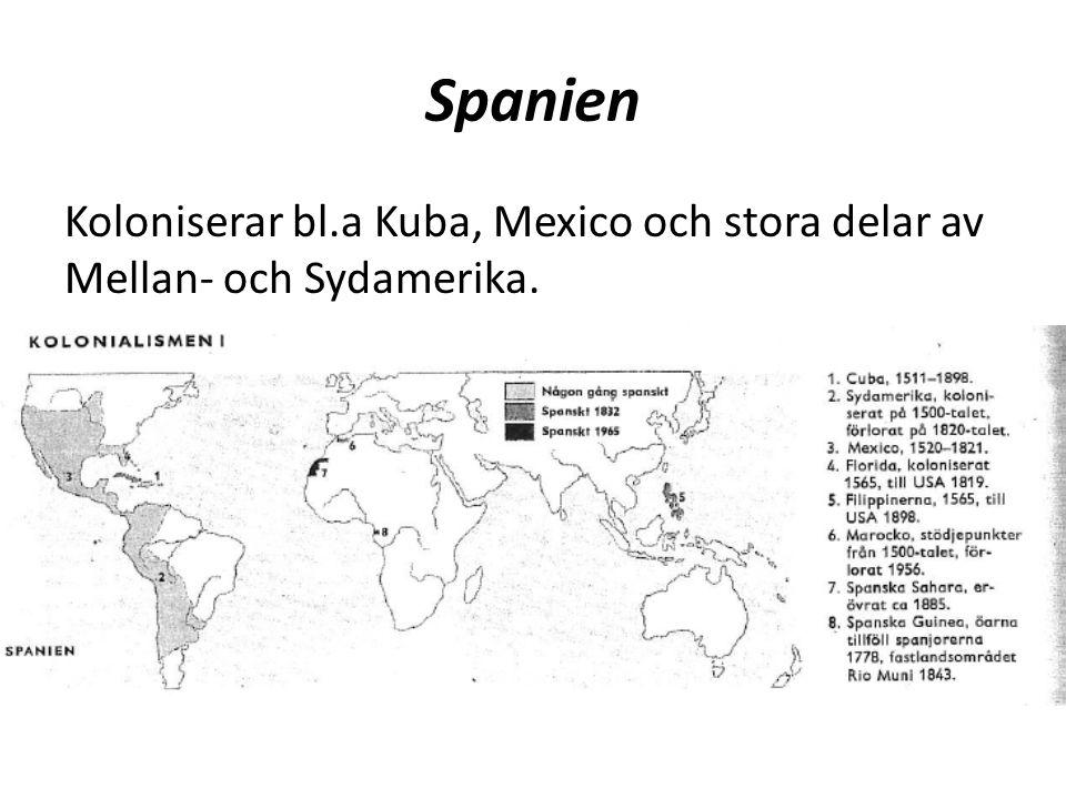Spanien Koloniserar bl.a Kuba, Mexico och stora delar av Mellan- och Sydamerika.