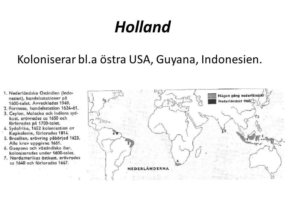 Holland Koloniserar bl.a östra USA, Guyana, Indonesien.