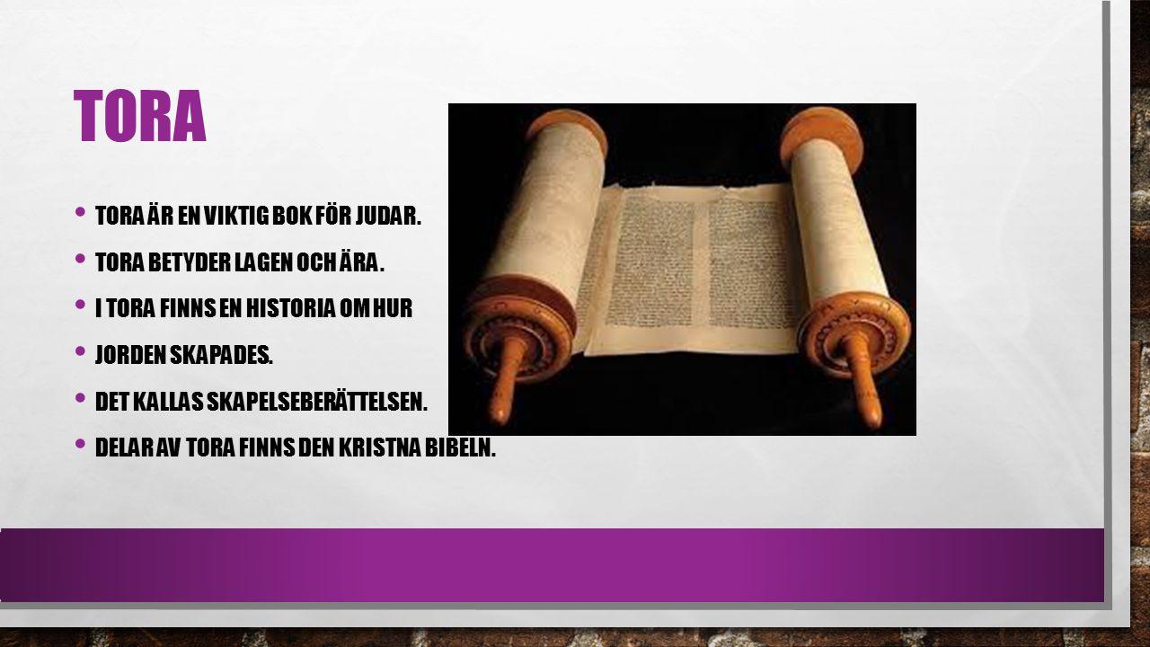 Tora Tora är en viktig bok för judar. Tora betyder lagen och ära.