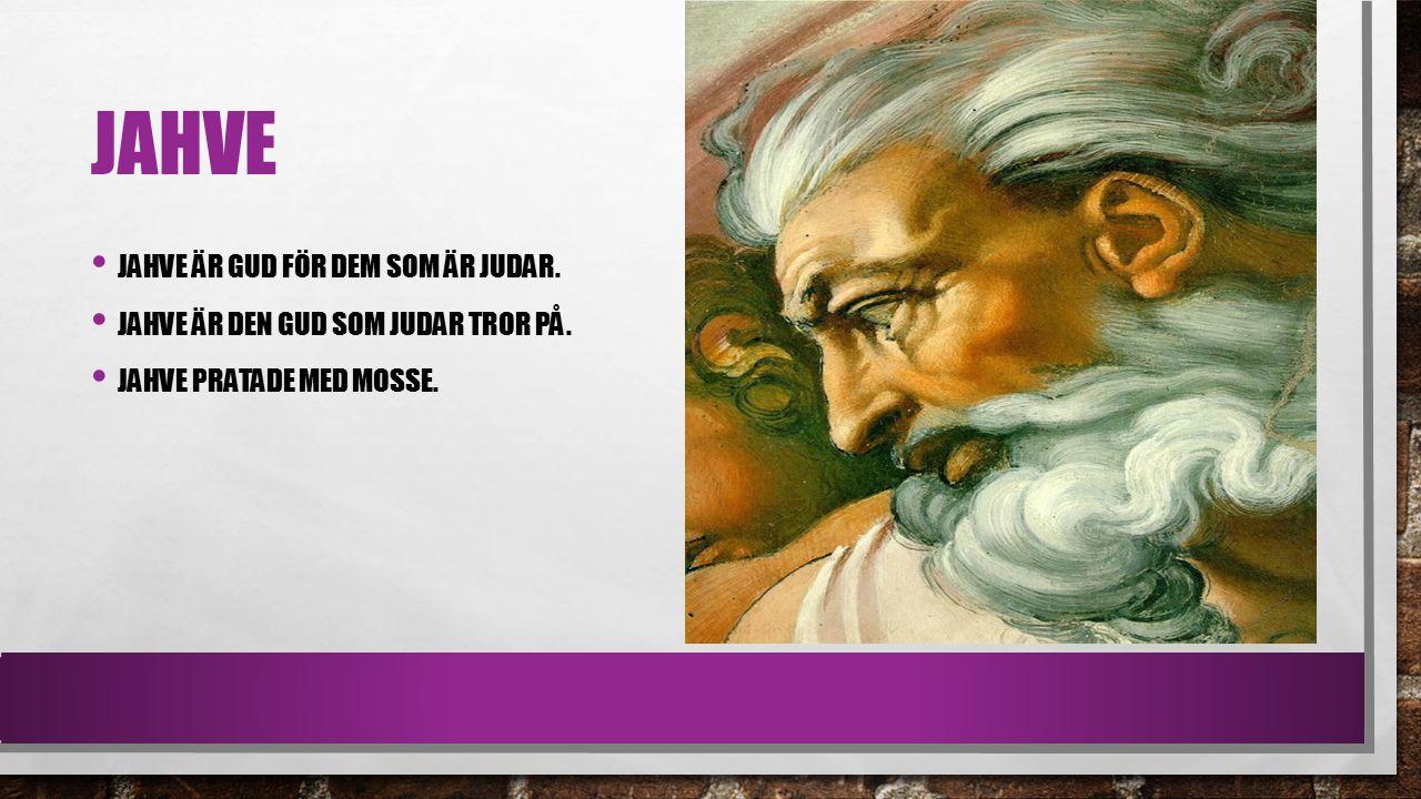 Jahve Jahve är gud för dem som är judar.