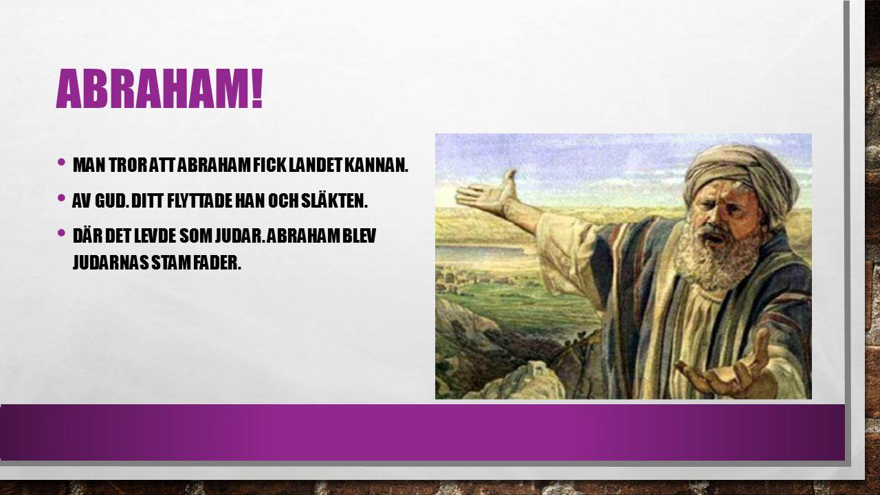 Abraham! Man tror att Abraham fick landet kannan.