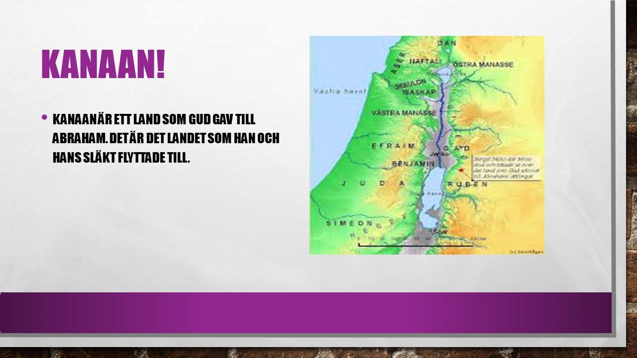 Kanaan. Kanaan är ett land som gud gav till Abraham.