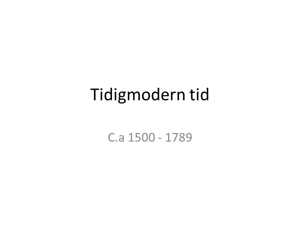 Tidigmodern tid C.a 1500 - 1789