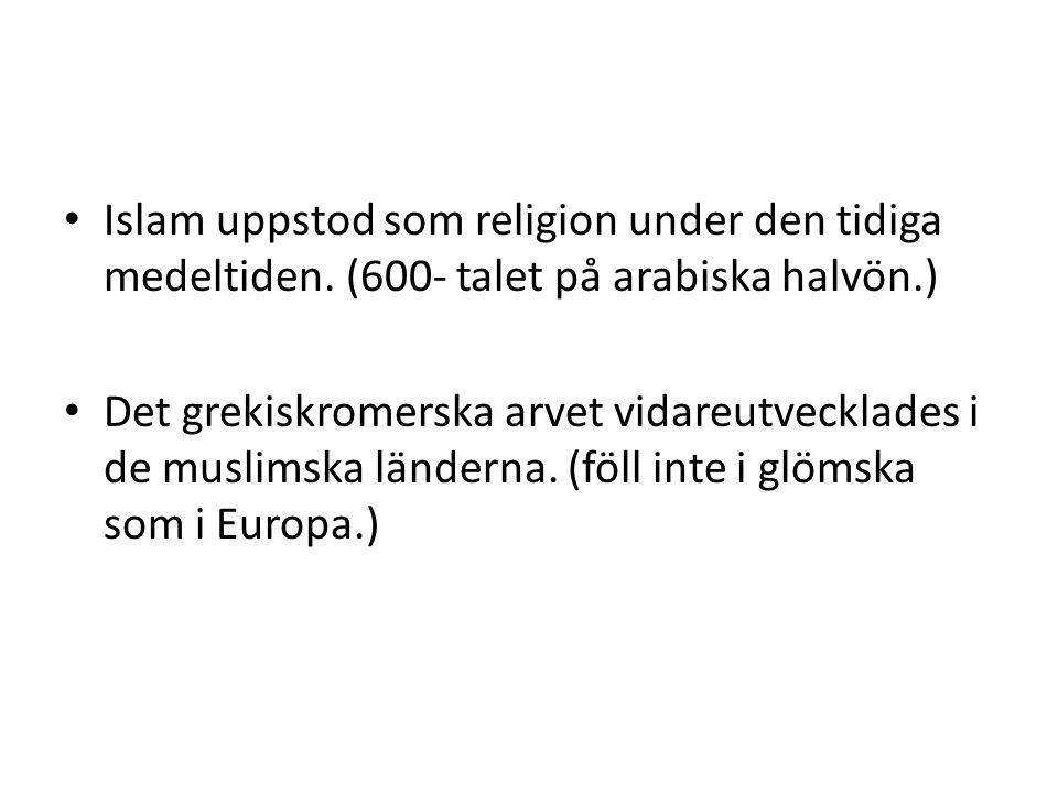 Islam uppstod som religion under den tidiga medeltiden