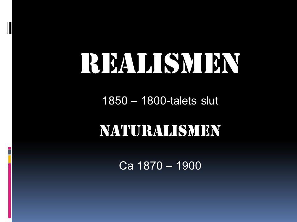 Realismen 1850 – 1800-talets slut Naturalismen Ca 1870 – 1900