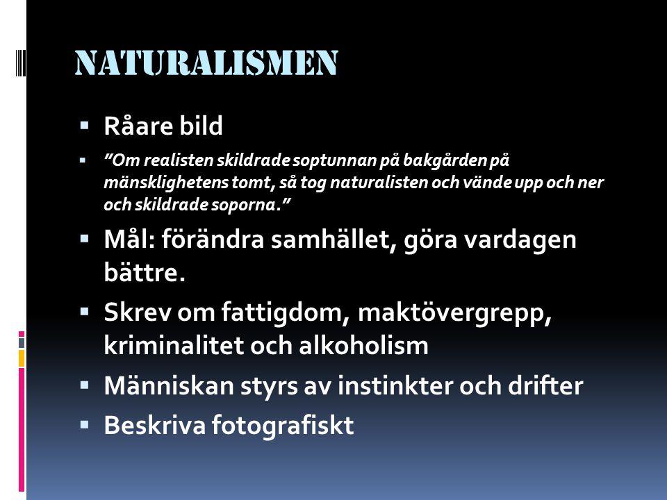 Naturalismen Råare bild Mål: förändra samhället, göra vardagen bättre.