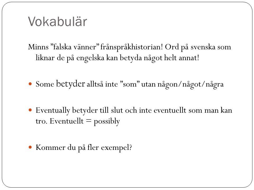 Vokabulär Minns falska vänner frånspråkhistorian! Ord på svenska som liknar de på engelska kan betyda något helt annat!
