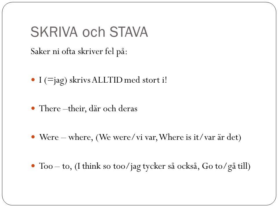 SKRIVA och STAVA Saker ni ofta skriver fel på: