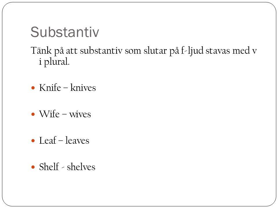 Substantiv Tänk på att substantiv som slutar på f-ljud stavas med v i plural. Knife – knives. Wife – wives.