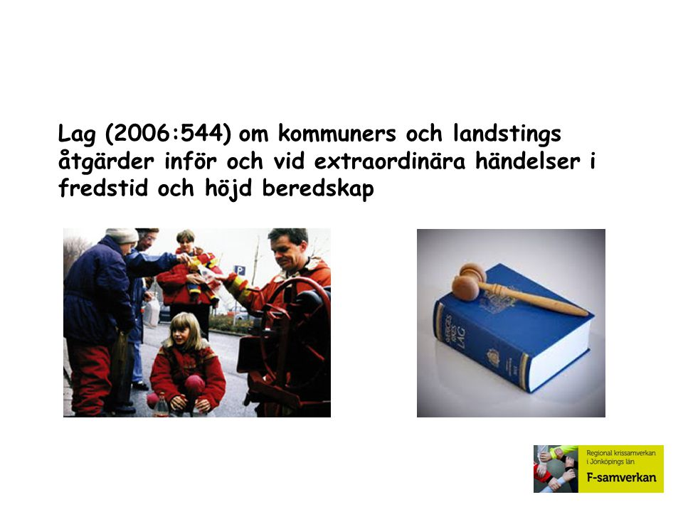 Lag (2006:544) om kommuners och landstings åtgärder inför och vid extraordinära händelser i fredstid och höjd beredskap