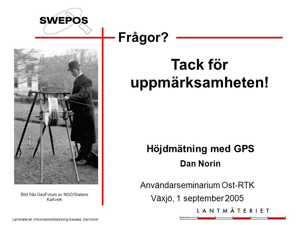 Tack för uppmärksamheten! Höjdmätning med GPS Dan Norin