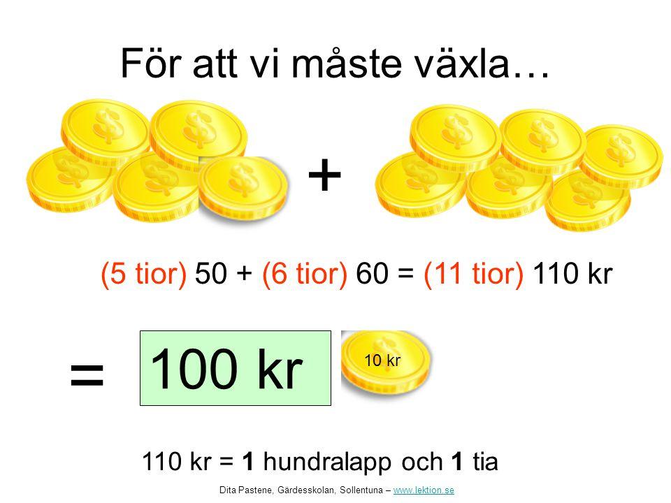 (5 tior) 50 + (6 tior) 60 = (11 tior) 110 kr