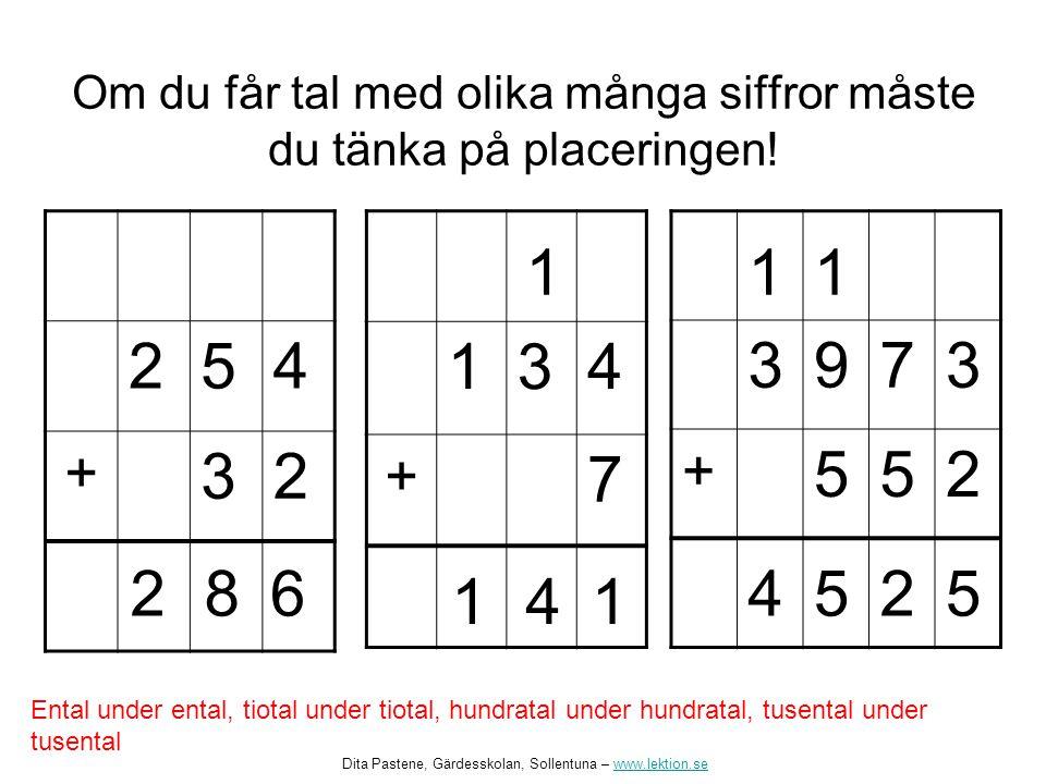 Om du får tal med olika många siffror måste du tänka på placeringen!