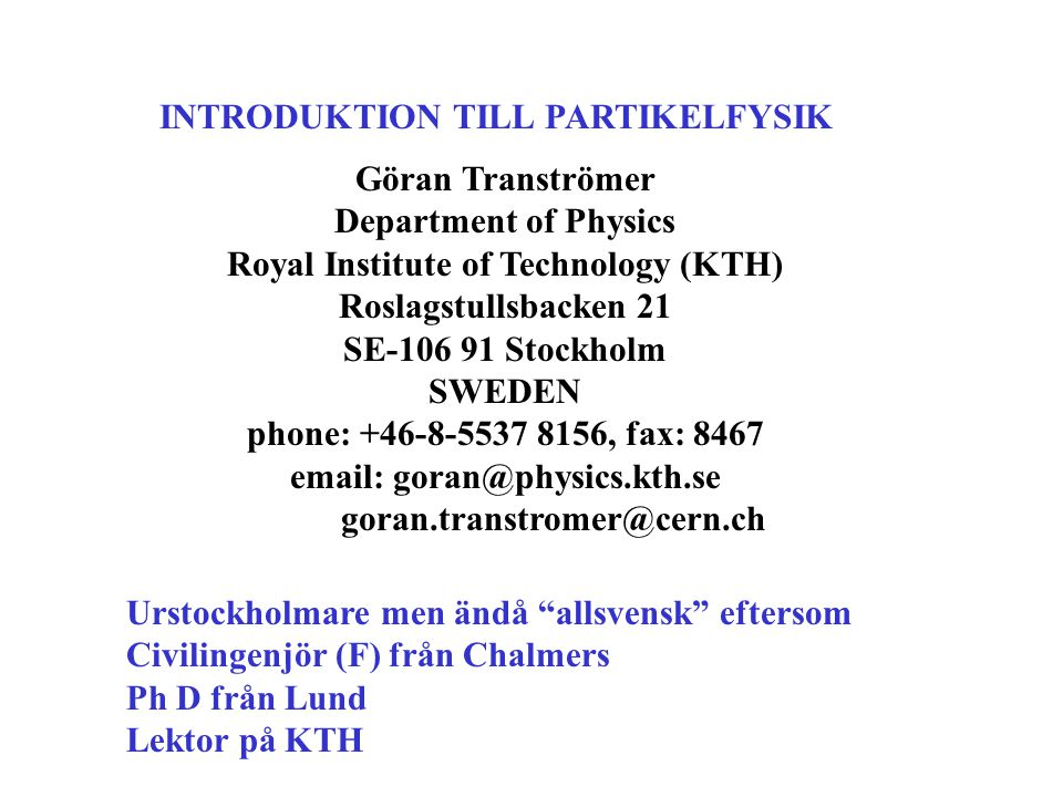 INTRODUKTION TILL PARTIKELFYSIK Royal Institute of Technology (KTH)