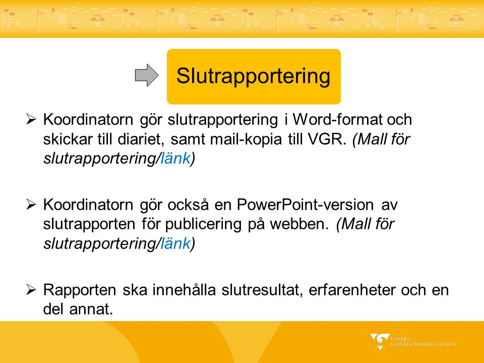 Slutrapportering Koordinatorn gör slutrapportering i Word-format och skickar till diariet, samt mail-kopia till VGR. (Mall för slutrapportering/länk)