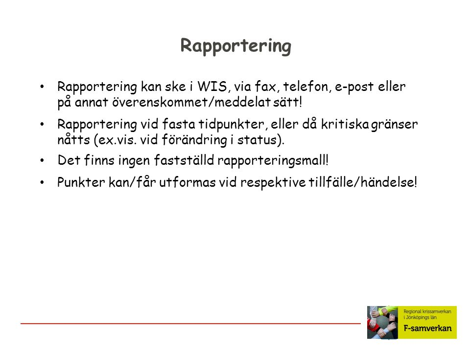 Rapportering Rapportering kan ske i WIS, via fax, telefon, e-post eller på annat överenskommet/meddelat sätt!