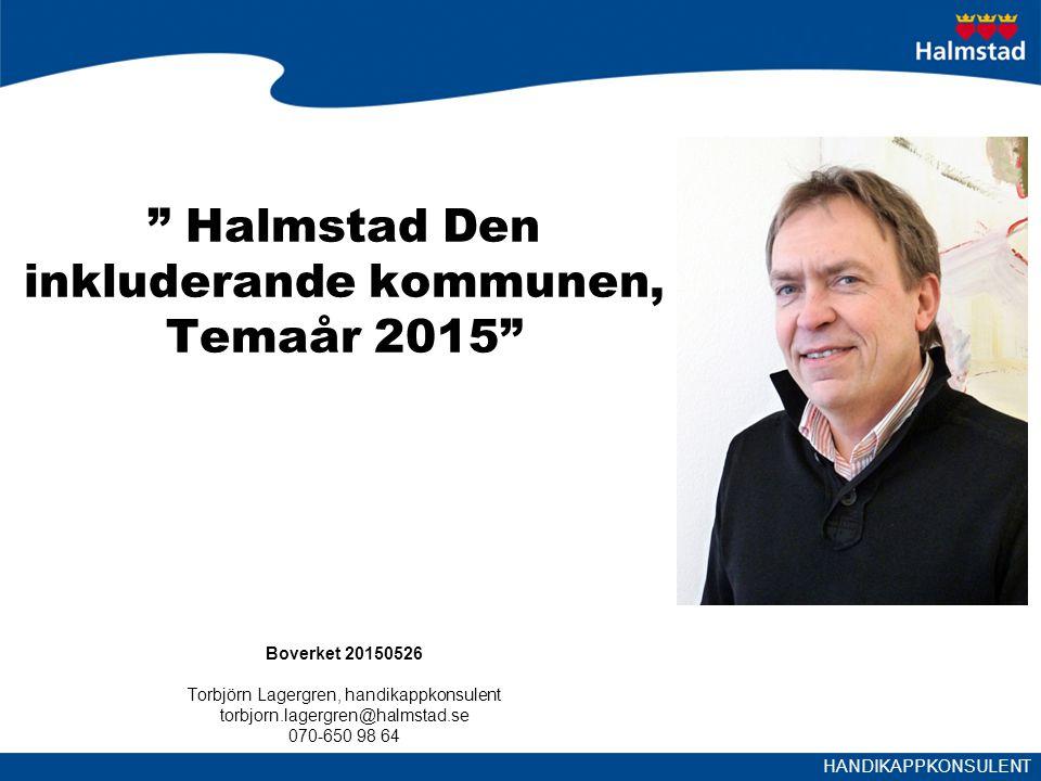Halmstad Den inkluderande kommunen, Temaår 2015 Boverket 20150526 Torbjörn Lagergren, handikappkonsulent torbjorn.lagergren@halmstad.se 070-650 98 64