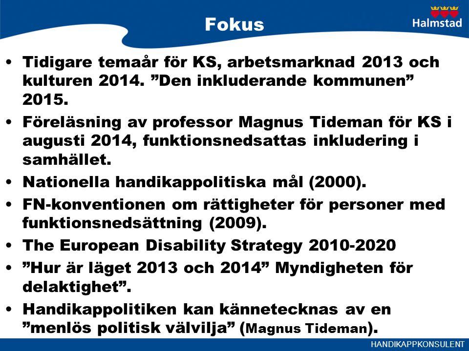 Fokus Tidigare temaår för KS, arbetsmarknad 2013 och kulturen 2014. Den inkluderande kommunen 2015.