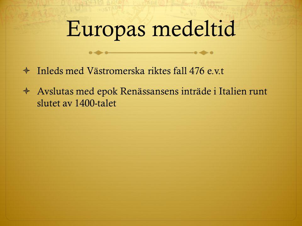 Europas medeltid Inleds med Västromerska riktes fall 476 e.v.t