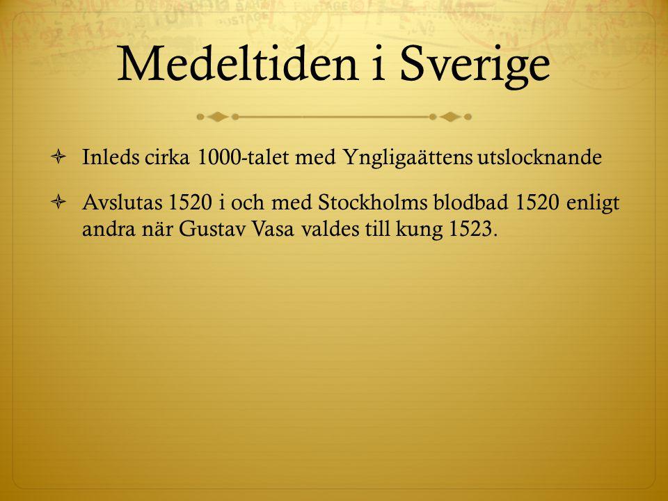 Medeltiden i Sverige Inleds cirka 1000-talet med Yngligaättens utslocknande.