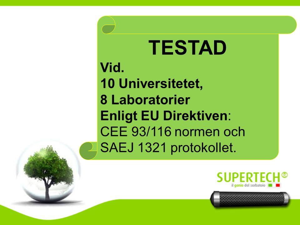 TESTAD Vid. 10 Universitetet, 8 Laboratorier Enligt EU Direktiven: CEE 93/116 normen och SAEJ 1321 protokollet.