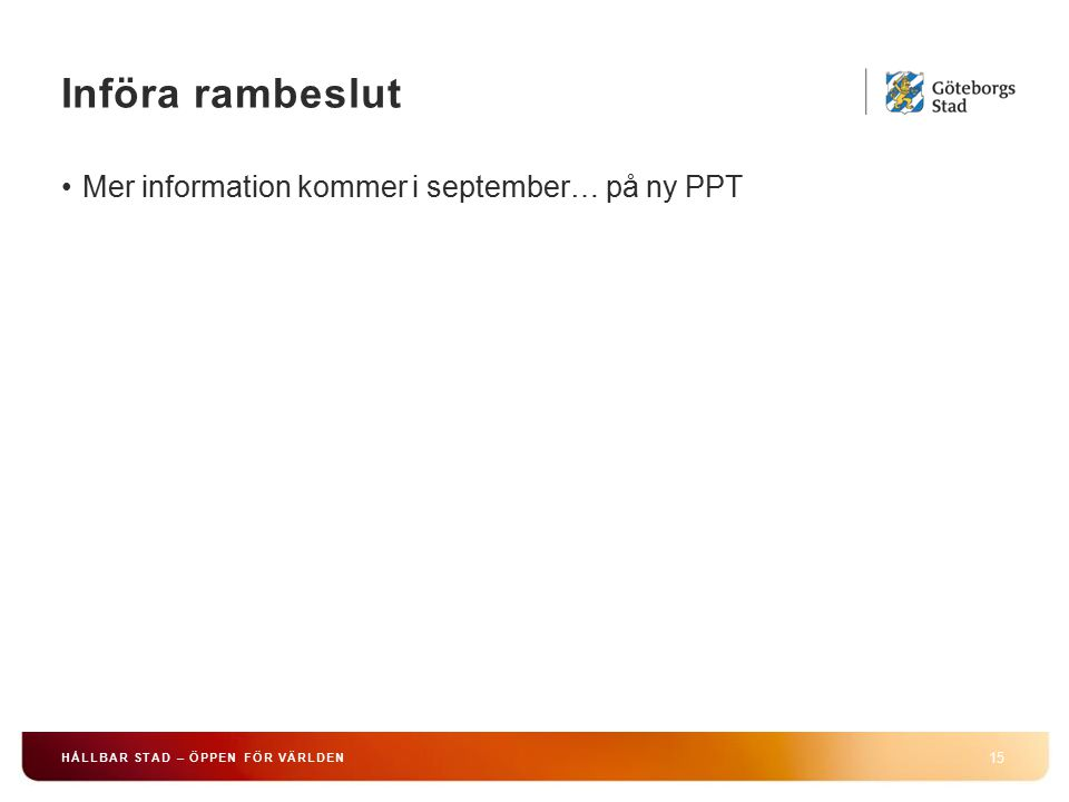 Införa rambeslut Mer information kommer i september… på ny PPT