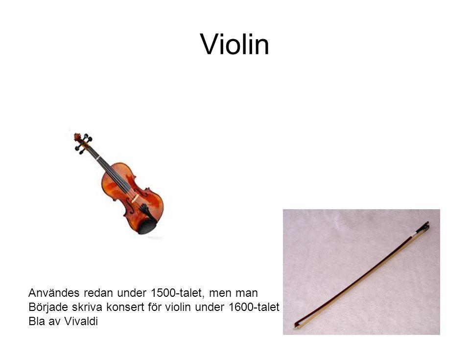 Violin Användes redan under 1500-talet, men man