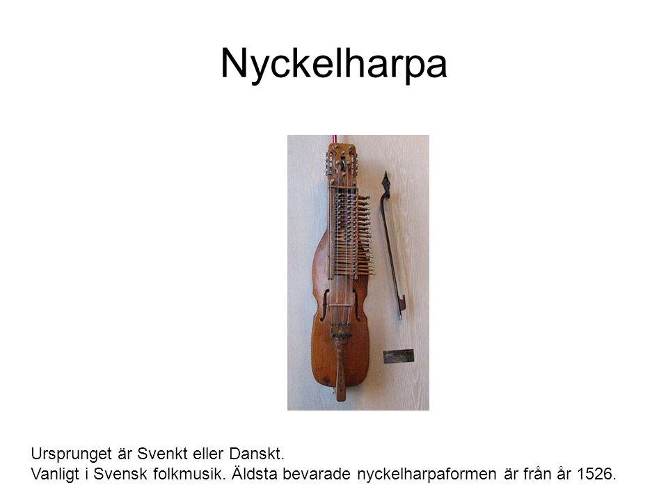 Nyckelharpa Ursprunget är Svenkt eller Danskt.