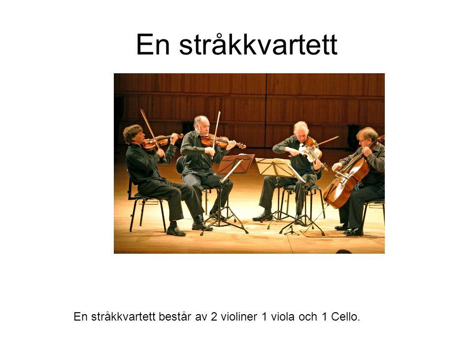 En stråkkvartett En stråkkvartett består av 2 violiner 1 viola och 1 Cello.