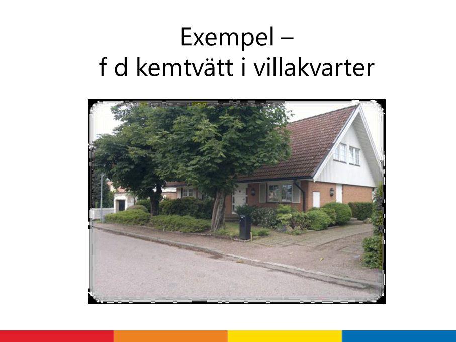 Exempel – f d kemtvätt i villakvarter