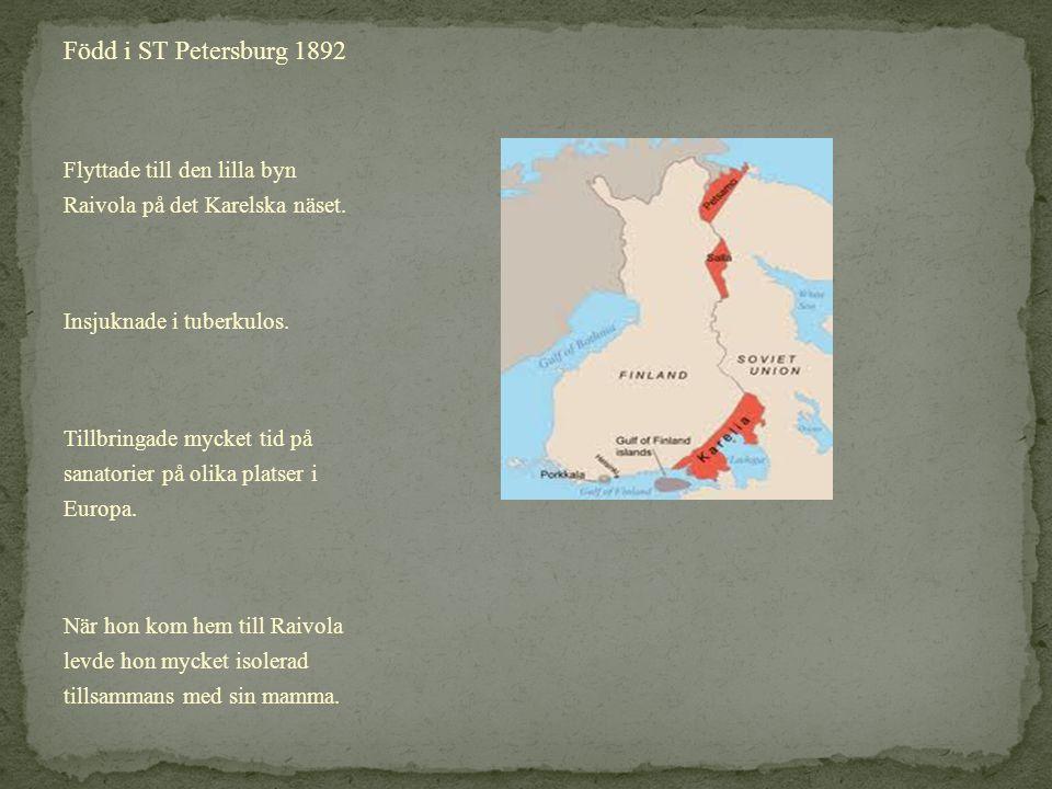 Född i ST Petersburg 1892 Flyttade till den lilla byn Raivola på det Karelska näset. Insjuknade i tuberkulos.
