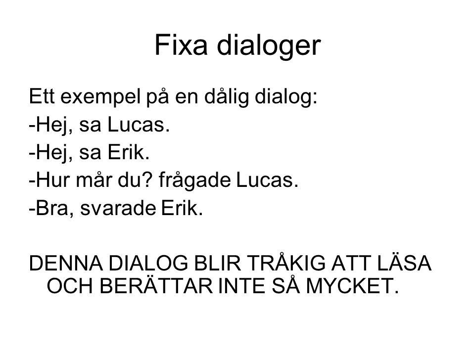 Fixa dialoger Ett exempel på en dålig dialog: -Hej, sa Lucas.