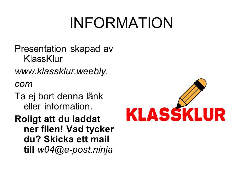 INFORMATION Presentation skapad av KlassKlur www.klassklur.weebly. com