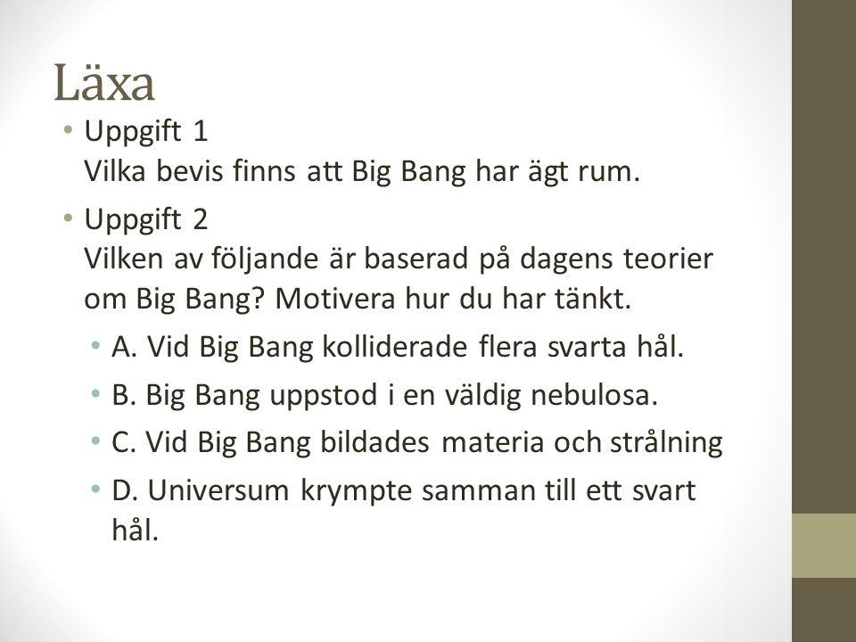 Läxa Uppgift 1 Vilka bevis finns att Big Bang har ägt rum.