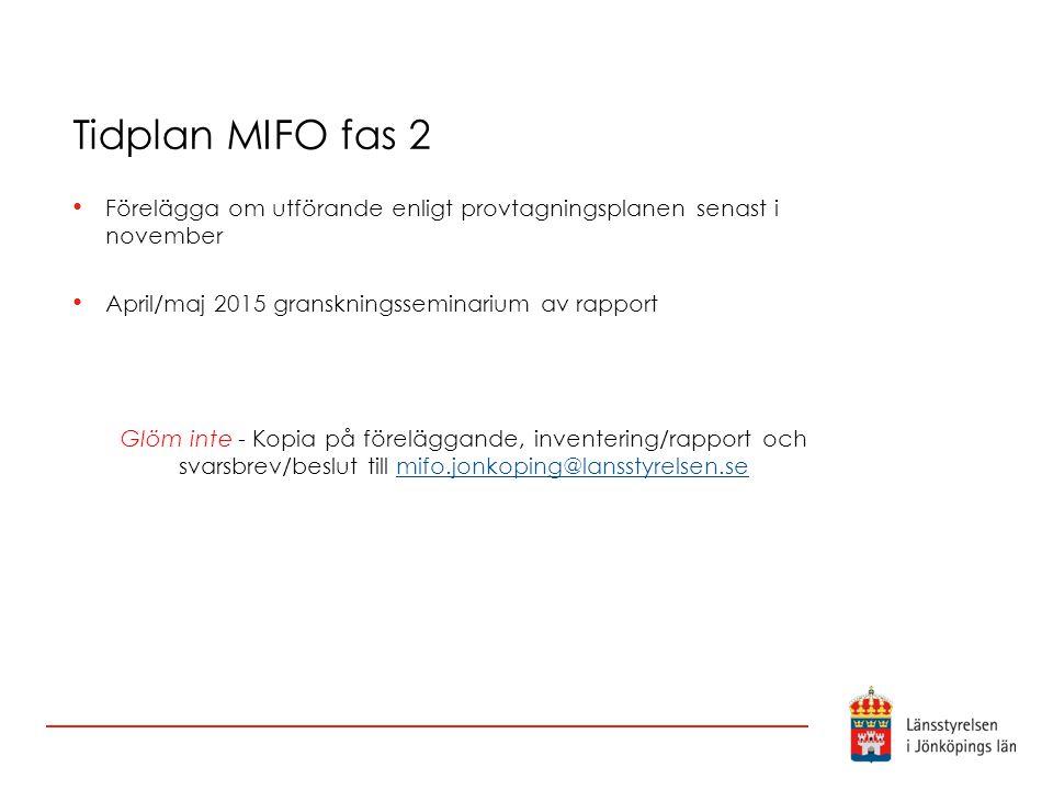 Tidplan MIFO fas 2 Förelägga om utförande enligt provtagningsplanen senast i november. April/maj 2015 granskningsseminarium av rapport.