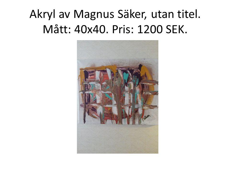 Akryl av Magnus Säker, utan titel. Mått: 40x40. Pris: 1200 SEK.
