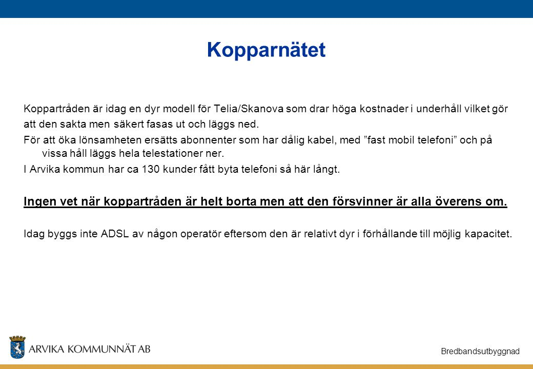 Kopparnätet Koppartråden är idag en dyr modell för Telia/Skanova som drar höga kostnader i underhåll vilket gör.