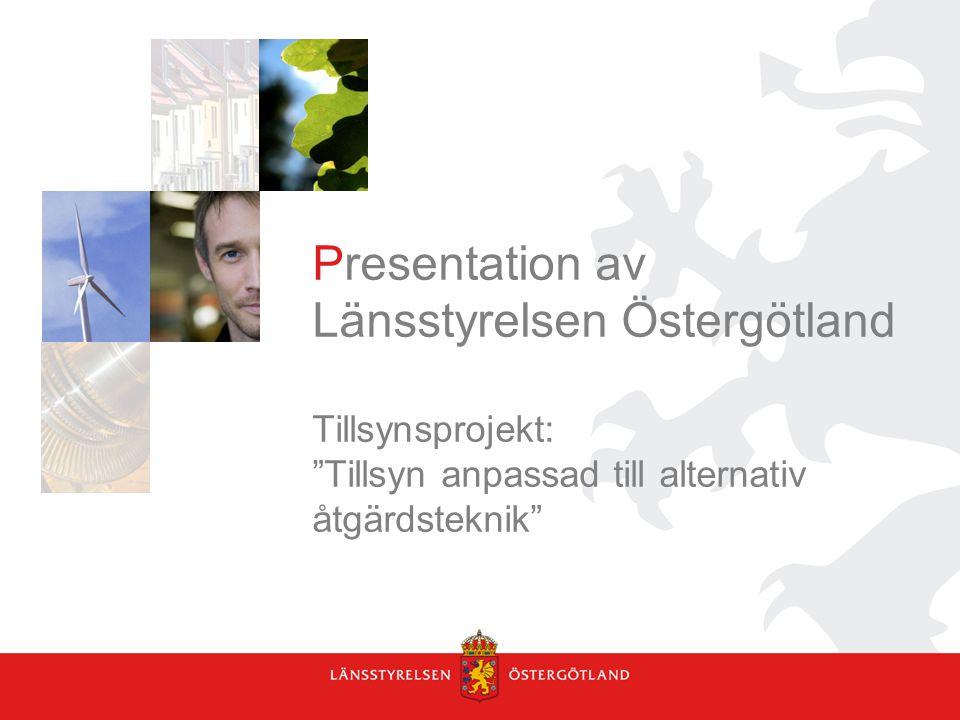 Presentation av Länsstyrelsen Östergötland Tillsynsprojekt: Tillsyn anpassad till alternativ åtgärdsteknik