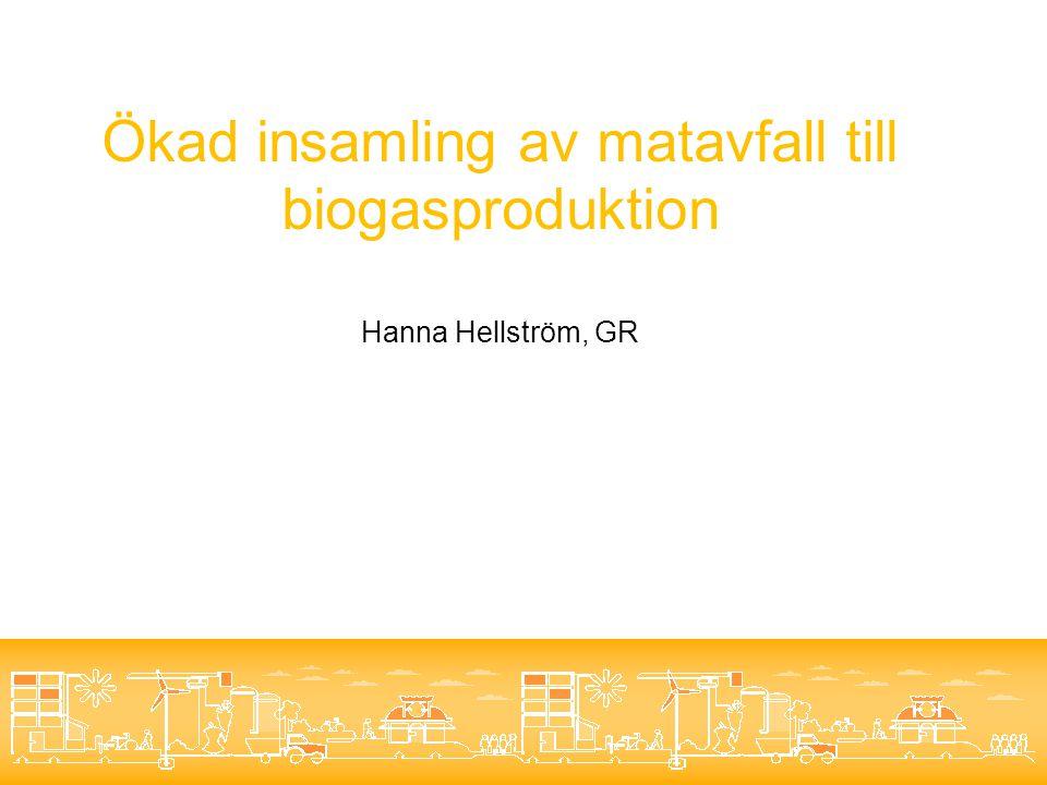 Ökad insamling av matavfall till biogasproduktion Hanna Hellström, GR