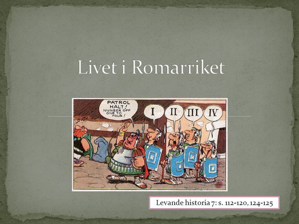 Livet i Romarriket Levande historia 7: s. 112-120, 124-125