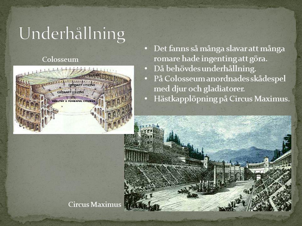 Underhållning Det fanns så många slavar att många romare hade ingenting att göra. Då behövdes underhållning.