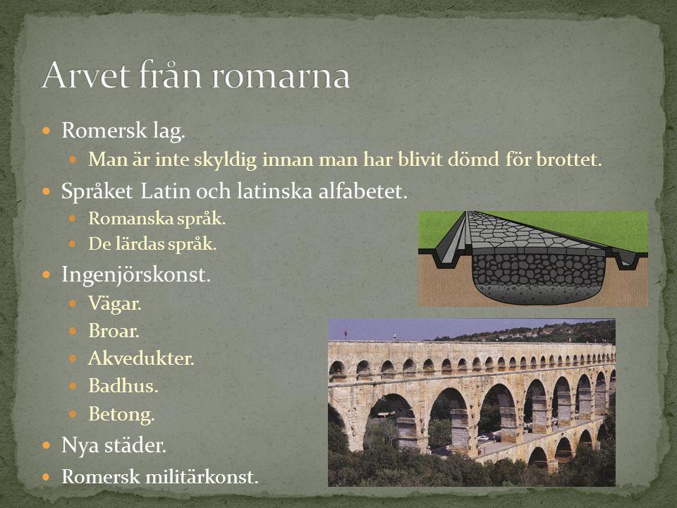 Arvet från romarna Romersk lag. Språket Latin och latinska alfabetet.