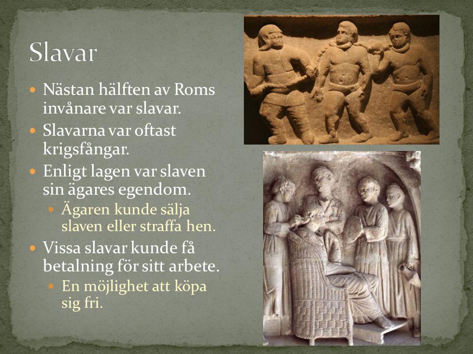 Slavar Nästan hälften av Roms invånare var slavar.
