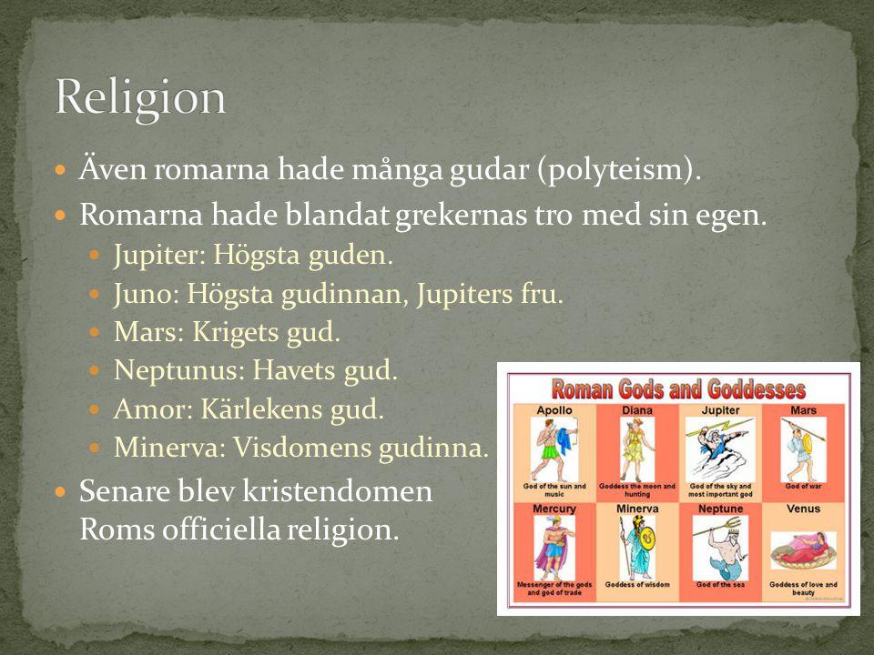 Religion Även romarna hade många gudar (polyteism).
