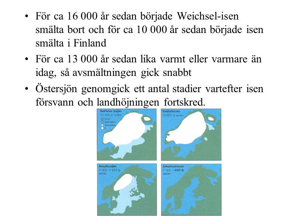 För ca 16 000 år sedan började Weichsel-isen smälta bort och för ca 10 000 år sedan började isen smälta i Finland