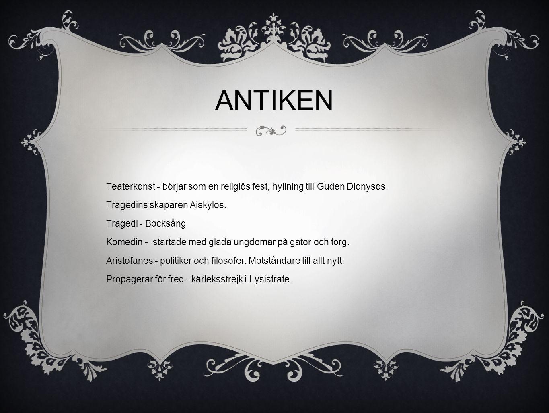 ANTIKEN Teaterkonst - börjar som en religiös fest, hyllning till Guden Dionysos. Tragedins skaparen Aiskylos.