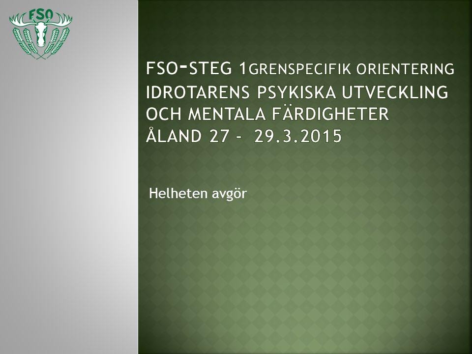 FSO-Steg 1grenspecifik orientering Idrotarens psykiska utveckling och mentala färdigheter Åland 27 - 29.3.2015