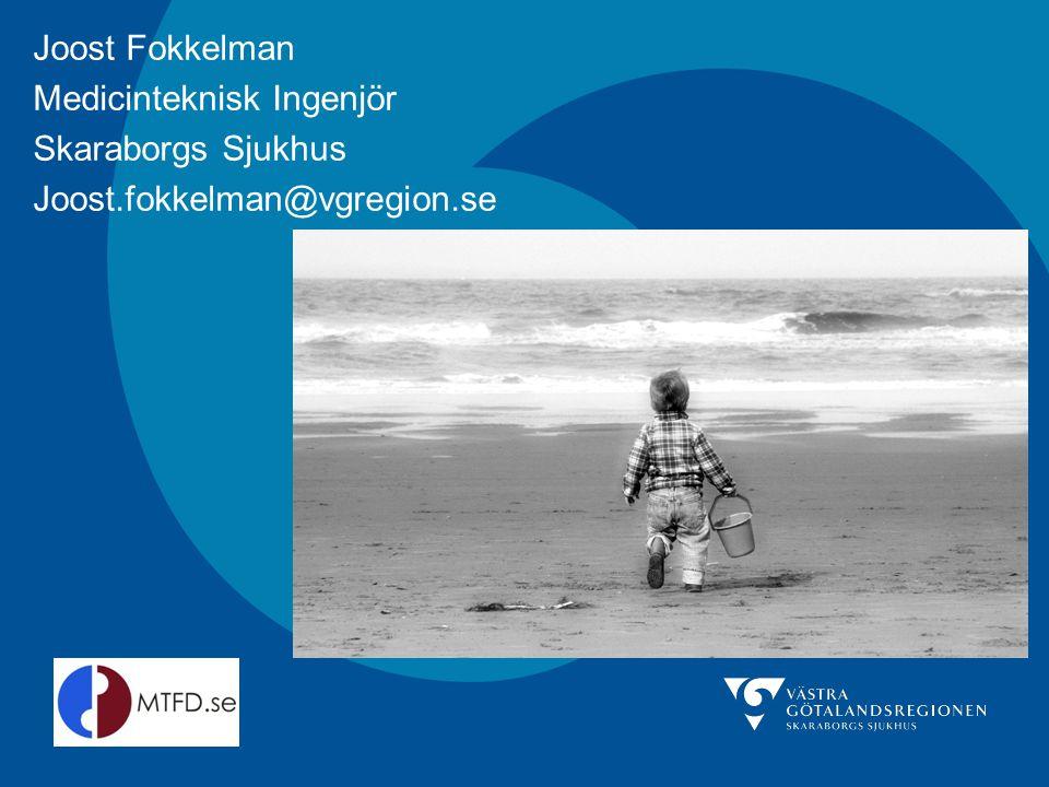 Joost Fokkelman Medicinteknisk Ingenjör Skaraborgs Sjukhus Joost.fokkelman@vgregion.se