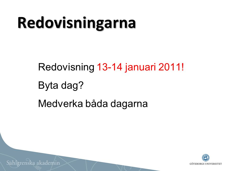 Redovisningarna Redovisning 13-14 januari 2011! Byta dag