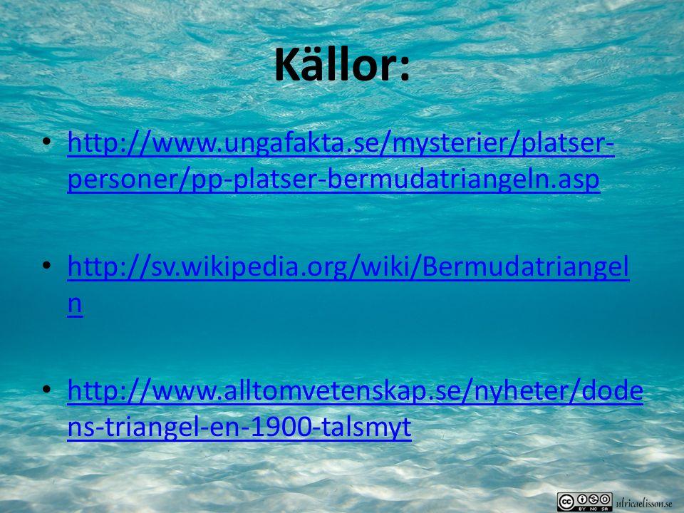 Källor: http://www.ungafakta.se/mysterier/platser-personer/pp-platser-bermudatriangeln.asp. http://sv.wikipedia.org/wiki/Bermudatriangeln.